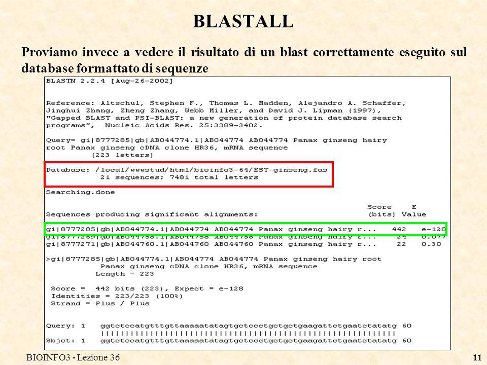 BIOINFO3 - Lezione 3611 BLASTALL Proviamo invece a vedere il risultato di un blast correttamente eseguito sul database formattato di sequenze