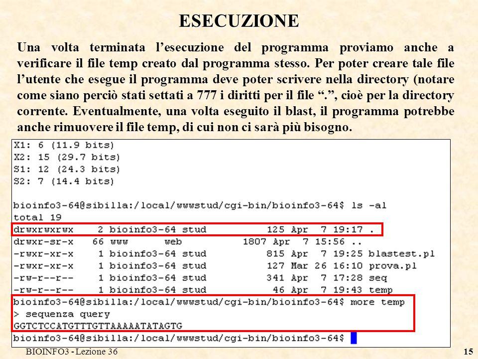 BIOINFO3 - Lezione 3615 ESECUZIONE Una volta terminata lesecuzione del programma proviamo anche a verificare il file temp creato dal programma stesso.