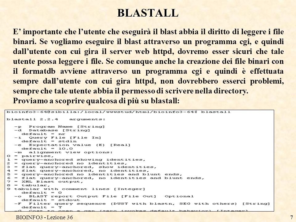 BIOINFO3 - Lezione 367 BLASTALL E importante che lutente che eseguirà il blast abbia il diritto di leggere i file binari.