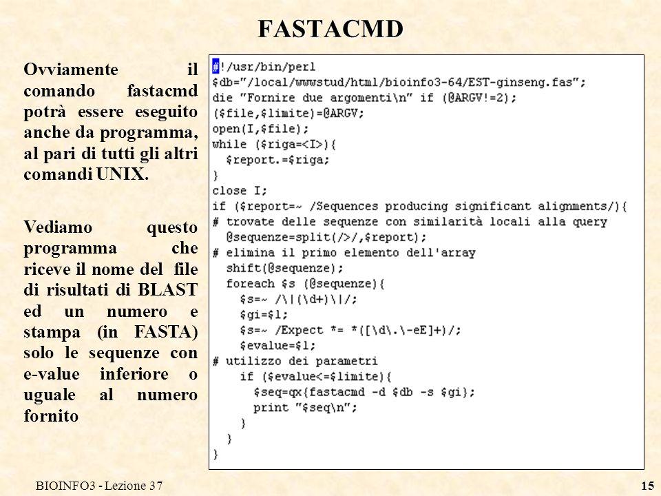 BIOINFO3 - Lezione 3715 FASTACMD Ovviamente il comando fastacmd potrà essere eseguito anche da programma, al pari di tutti gli altri comandi UNIX.