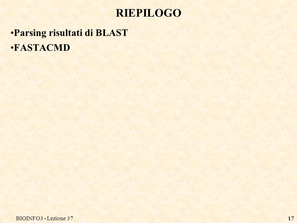 BIOINFO3 - Lezione 3717 RIEPILOGO Parsing risultati di BLAST FASTACMD