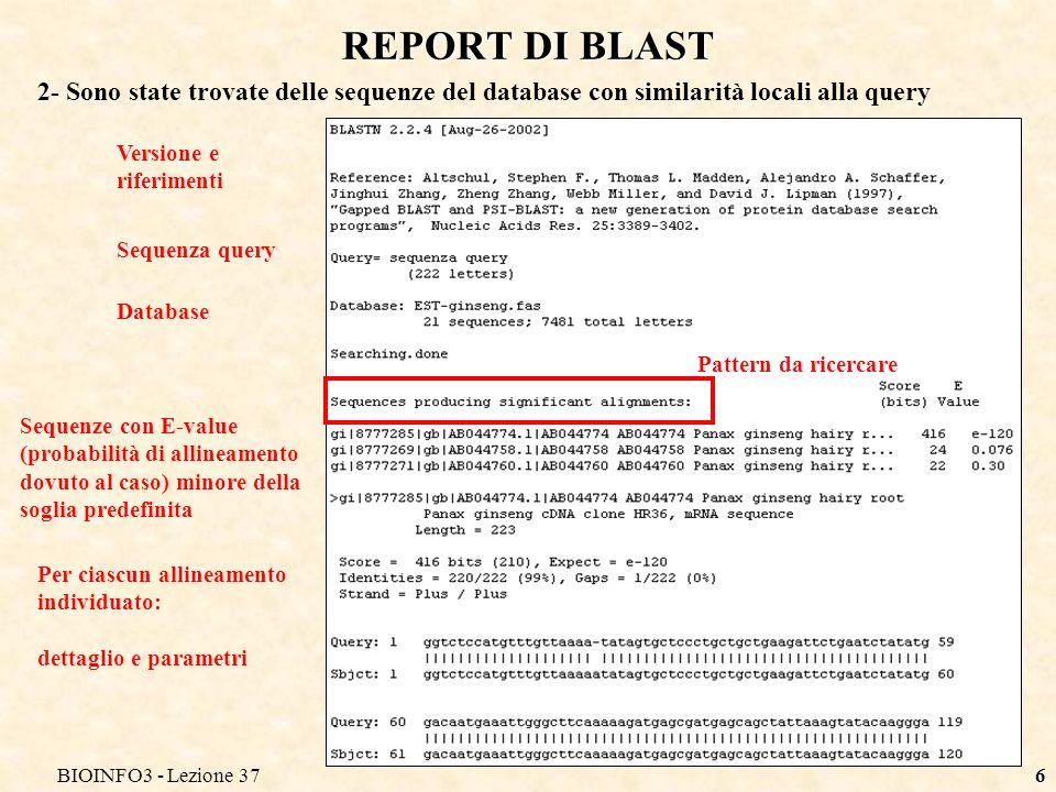 BIOINFO3 - Lezione 376 REPORT DI BLAST 2- Sono state trovate delle sequenze del database con similarità locali alla query Sequenza query Versione e ri