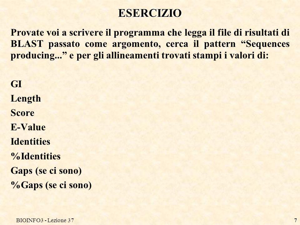BIOINFO3 - Lezione 377 ESERCIZIO Provate voi a scrivere il programma che legga il file di risultati di BLAST passato come argomento, cerca il pattern Sequences producing...