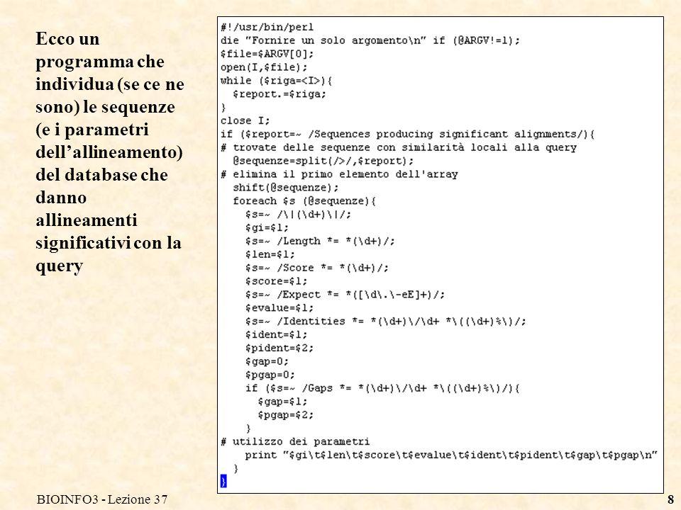 BIOINFO3 - Lezione 378 Ecco un programma che individua (se ce ne sono) le sequenze (e i parametri dellallineamento) del database che danno allineamenti significativi con la query