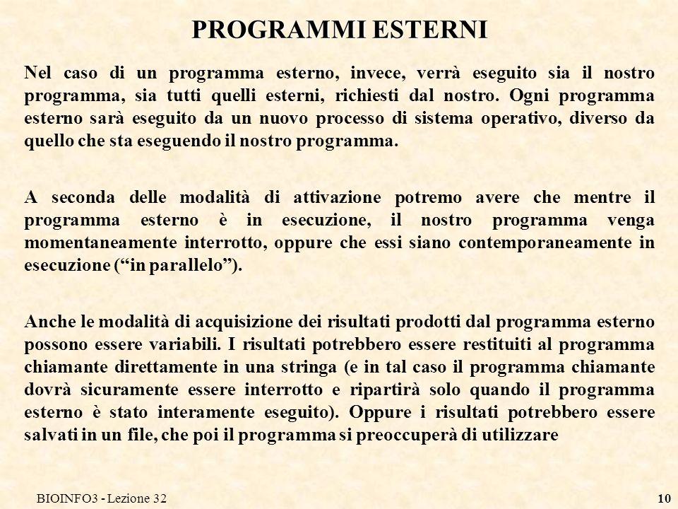BIOINFO3 - Lezione 3210 PROGRAMMI ESTERNI Nel caso di un programma esterno, invece, verrà eseguito sia il nostro programma, sia tutti quelli esterni,