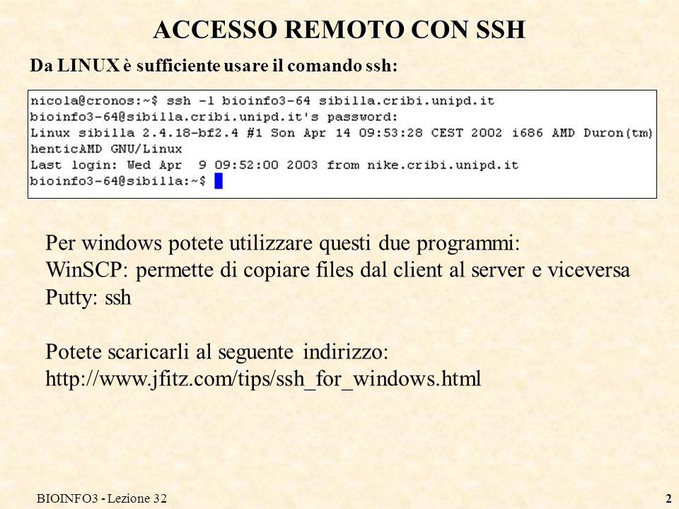 BIOINFO3 - Lezione 322 ACCESSO REMOTO CON SSH Da LINUX è sufficiente usare il comando ssh: Per windows potete utilizzare questi due programmi: WinSCP: