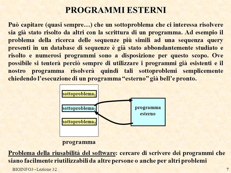 BIOINFO3 - Lezione 327 PROGRAMMI ESTERNI Può capitare (quasi sempre…) che un sottoproblema che ci interessa risolvere sia già stato risolto da altri c