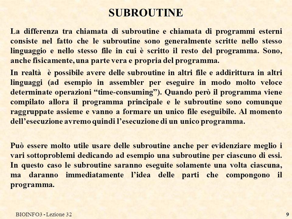 BIOINFO3 - Lezione 329 SUBROUTINE La differenza tra chiamata di subroutine e chiamata di programmi esterni consiste nel fatto che le subroutine sono g