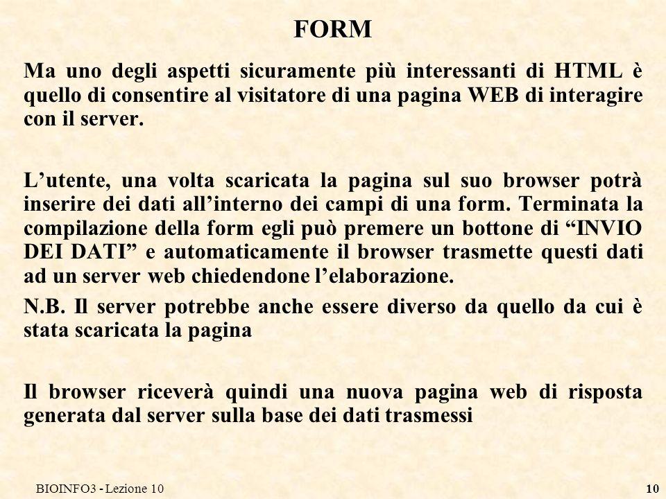 10 FORM Ma uno degli aspetti sicuramente più interessanti di HTML è quello di consentire al visitatore di una pagina WEB di interagire con il server.