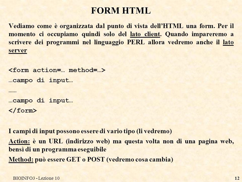 BIOINFO3 - Lezione 1012 FORM HTML Vediamo come è organizzata dal punto di vista dellHTML una form.