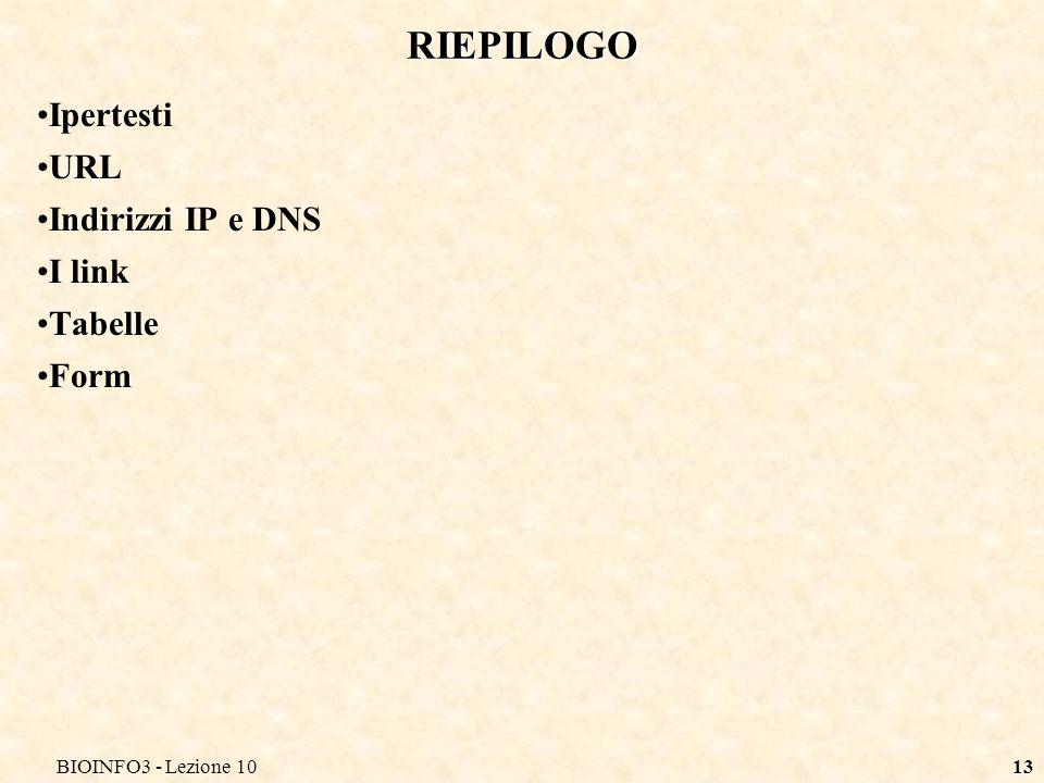BIOINFO3 - Lezione 1013 RIEPILOGO Ipertesti URL Indirizzi IP e DNS I link Tabelle Form
