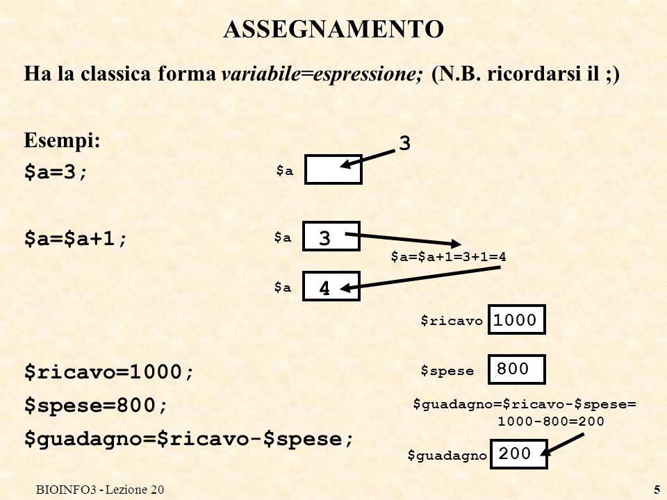 BIOINFO3 - Lezione 205 ASSEGNAMENTO Ha la classica forma variabile=espressione; (N.B. ricordarsi il ;) Esempi: $a=3; $a=$a+1; $ricavo=1000; $spese=800