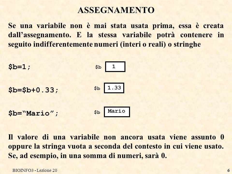 BIOINFO3 - Lezione 206 ASSEGNAMENTO Se una variabile non è mai stata usata prima, essa è creata dallassegnamento. E la stessa variabile potrà contener