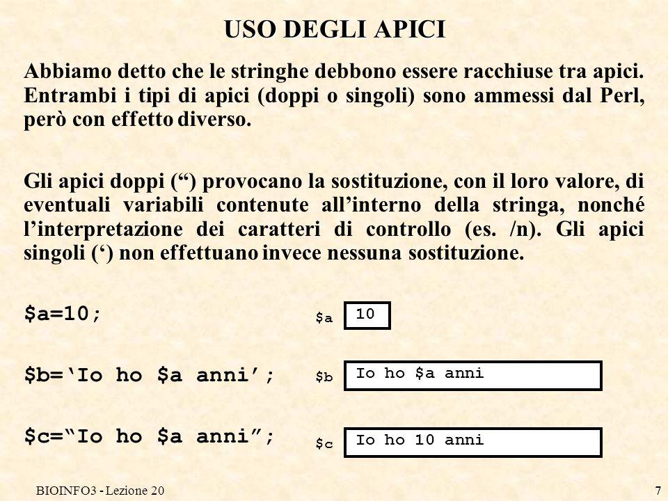 BIOINFO3 - Lezione 207 USO DEGLI APICI Abbiamo detto che le stringhe debbono essere racchiuse tra apici. Entrambi i tipi di apici (doppi o singoli) so