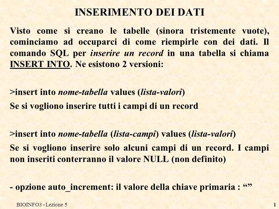 BIOINFO3 - Lezione 51 INSERIMENTO DEI DATI Visto come si creano le tabelle (sinora tristemente vuote), cominciamo ad occuparci di come riempirle con dei dati.