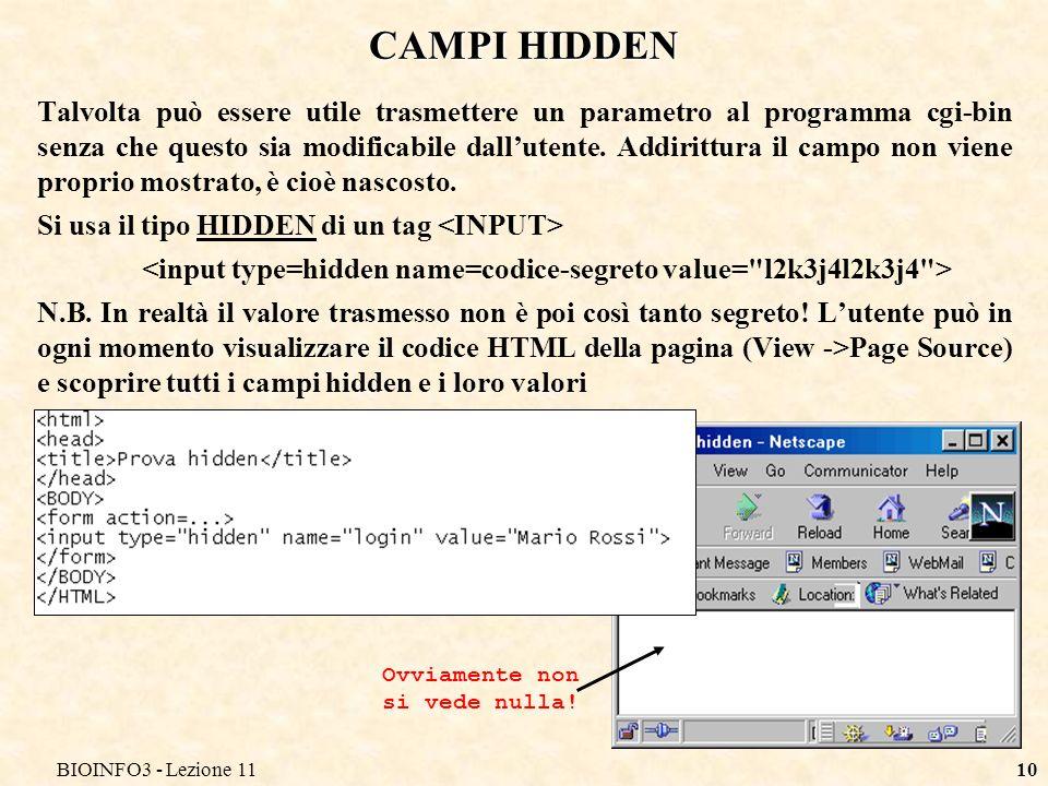 BIOINFO3 - Lezione 1110 CAMPI HIDDEN Talvolta può essere utile trasmettere un parametro al programma cgi-bin senza che questo sia modificabile dallutente.