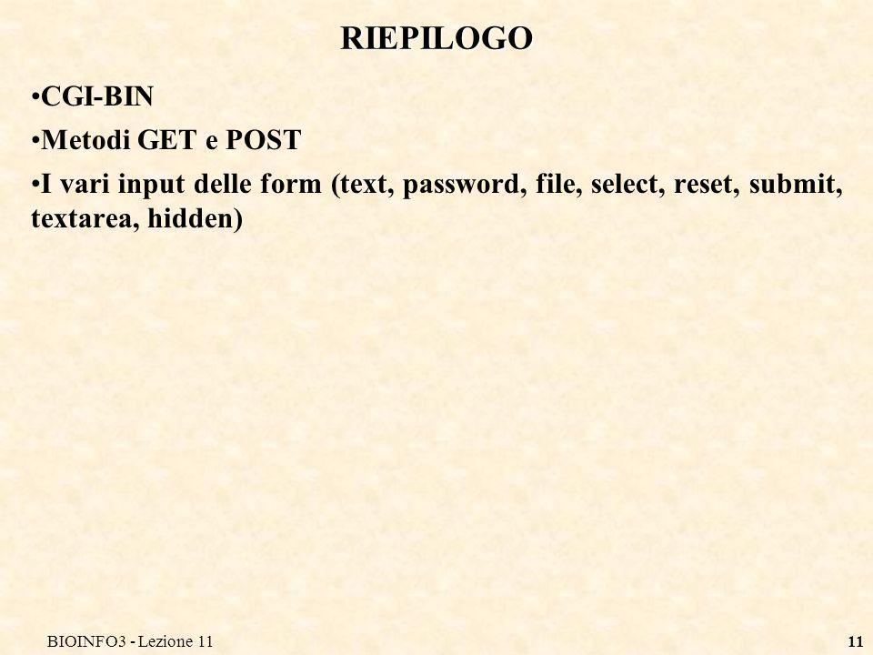 BIOINFO3 - Lezione 1111 RIEPILOGO CGI-BIN Metodi GET e POST I vari input delle form (text, password, file, select, reset, submit, textarea, hidden)