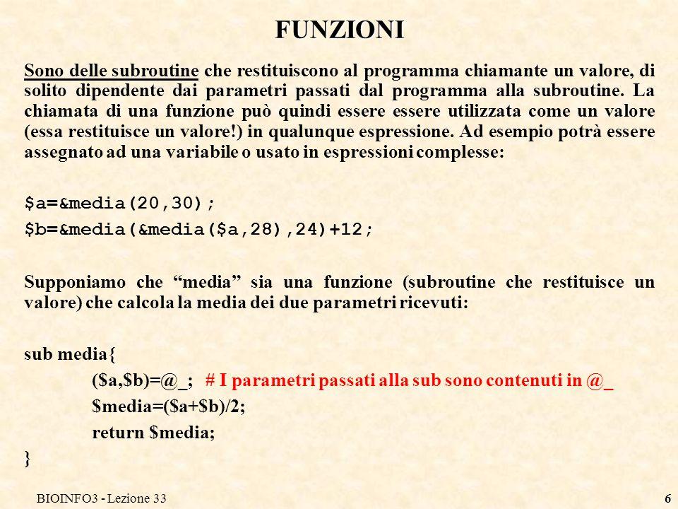 BIOINFO3 - Lezione 336 FUNZIONI Sono delle subroutine che restituiscono al programma chiamante un valore, di solito dipendente dai parametri passati d
