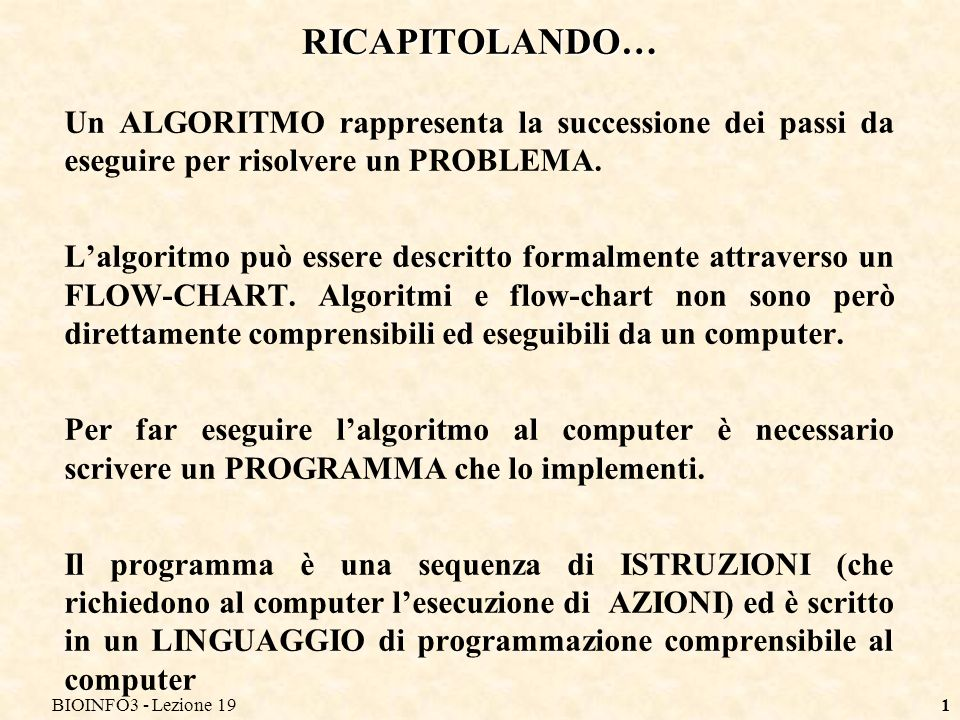 BIOINFO3 - Lezione 191 Un ALGORITMO rappresenta la successione dei passi da eseguire per risolvere un PROBLEMA. Lalgoritmo può essere descritto formal