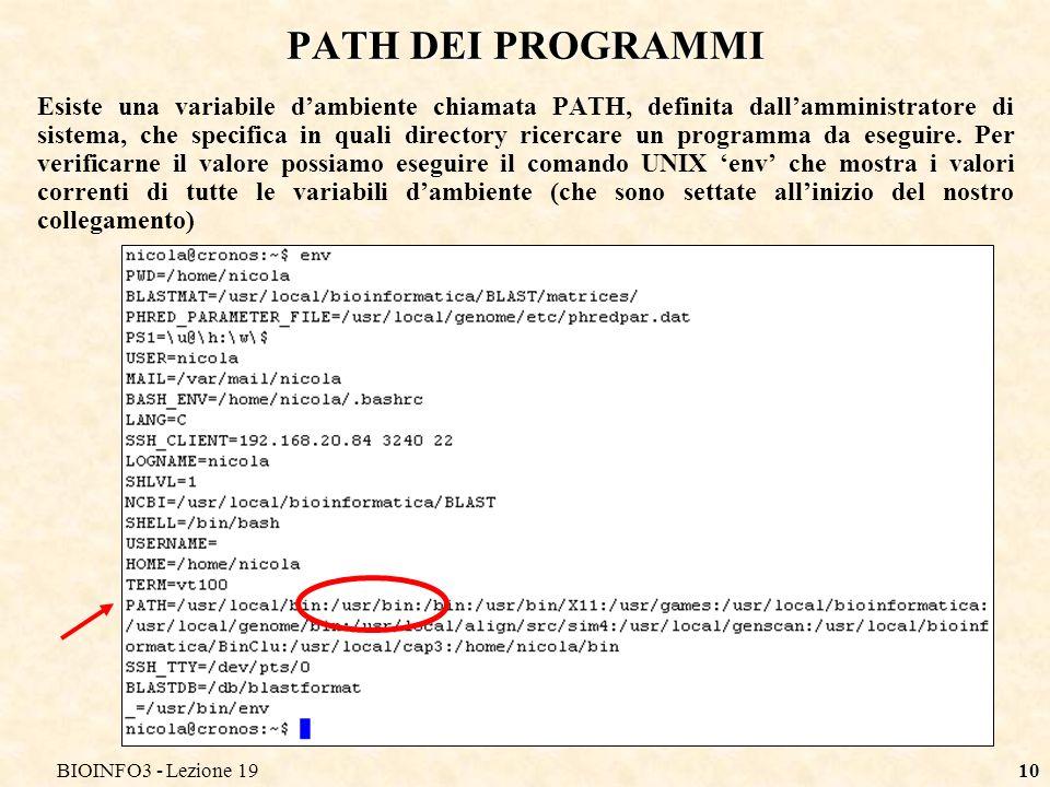 BIOINFO3 - Lezione 1910 Esiste una variabile dambiente chiamata PATH, definita dallamministratore di sistema, che specifica in quali directory ricerca