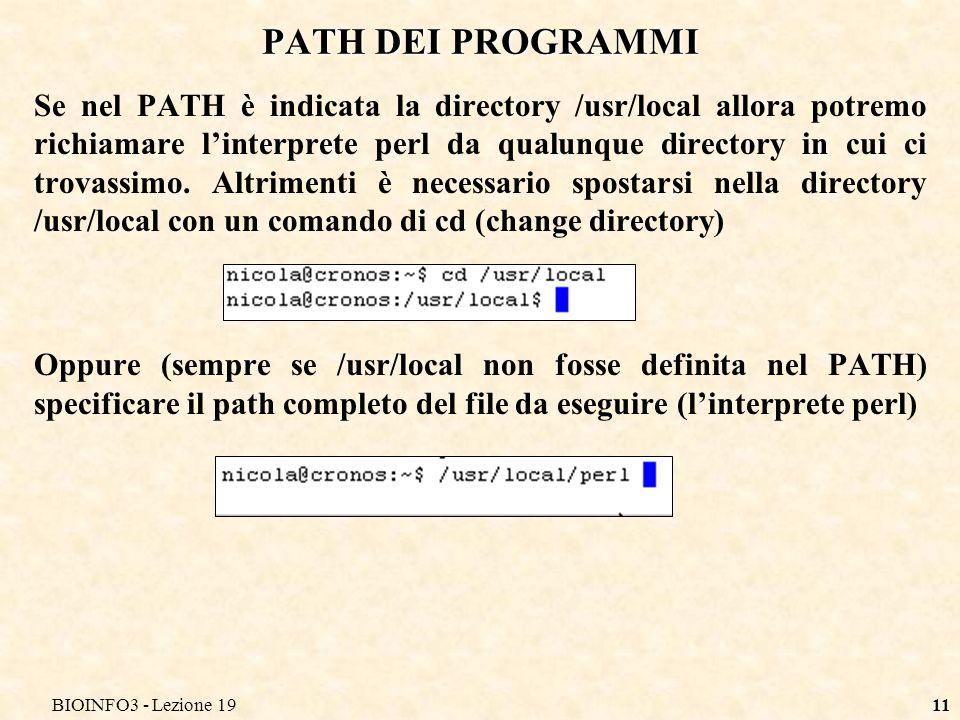 BIOINFO3 - Lezione 1911 Se nel PATH è indicata la directory /usr/local allora potremo richiamare linterprete perl da qualunque directory in cui ci tro