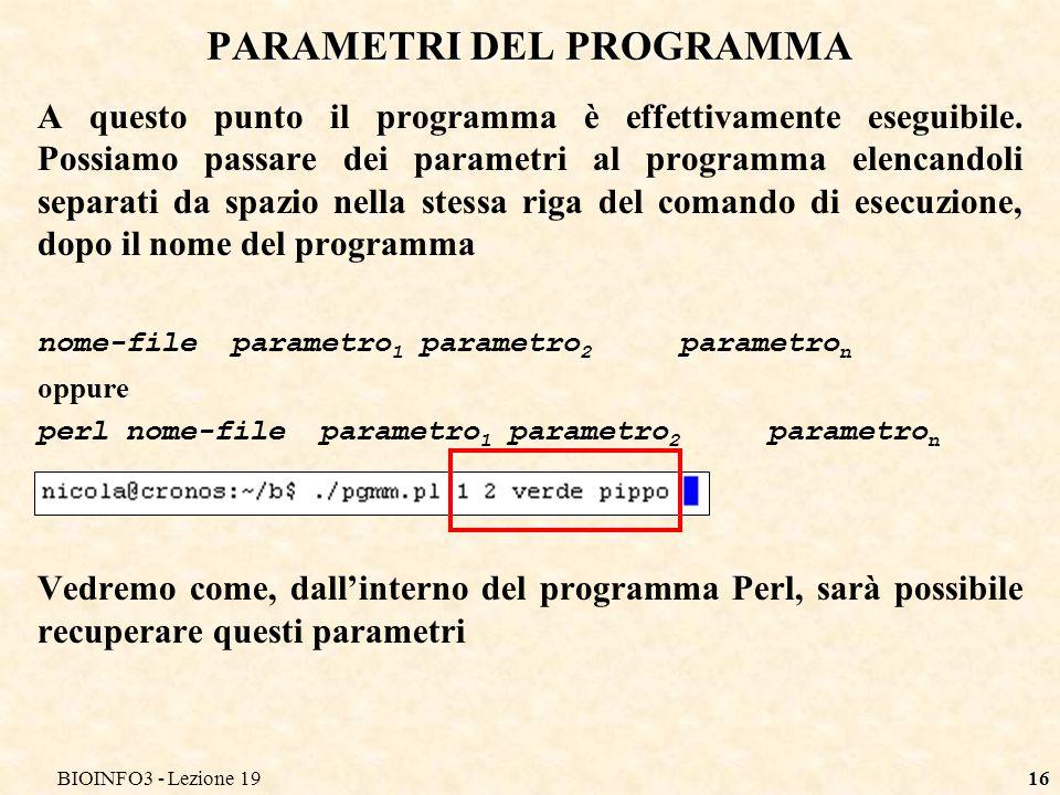 BIOINFO3 - Lezione 1916 PARAMETRI DEL PROGRAMMA A questo punto il programma è effettivamente eseguibile. Possiamo passare dei parametri al programma e