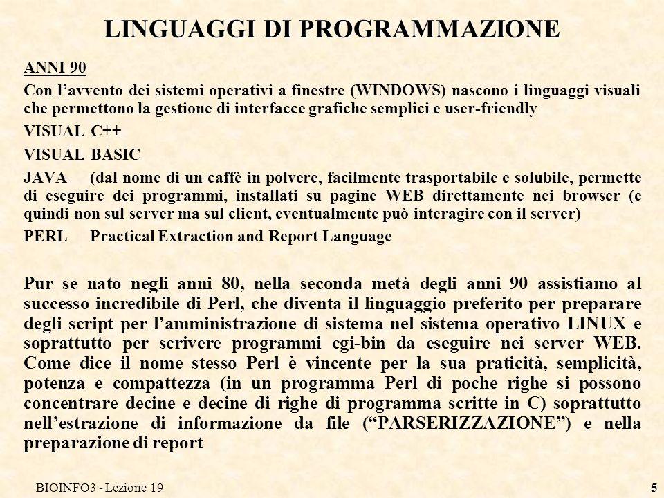 BIOINFO3 - Lezione 195 LINGUAGGI DI PROGRAMMAZIONE ANNI 90 Con lavvento dei sistemi operativi a finestre (WINDOWS) nascono i linguaggi visuali che per