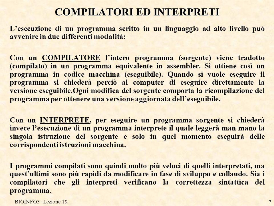 BIOINFO3 - Lezione 197 COMPILATORI ED INTERPRETI Lesecuzione di un programma scritto in un linguaggio ad alto livello può avvenire in due differenti m