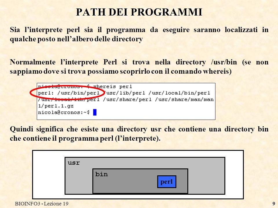 BIOINFO3 - Lezione 199 PATH DEI PROGRAMMI Sia linterprete perl sia il programma da eseguire saranno localizzati in qualche posto nellalbero delle dire