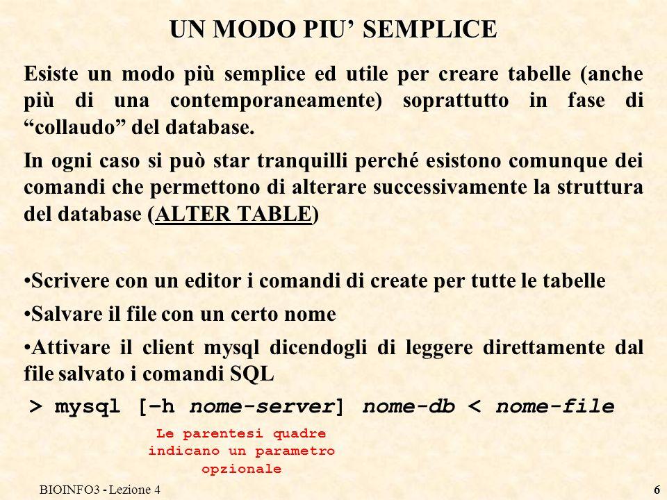 BIOINFO3 - Lezione 46 UN MODO PIU SEMPLICE Esiste un modo più semplice ed utile per creare tabelle (anche più di una contemporaneamente) soprattutto in fase di collaudo del database.