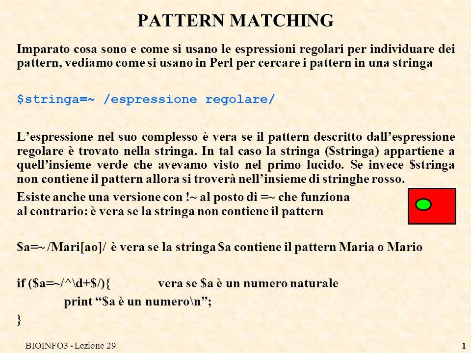 BIOINFO3 - Lezione 2912 RIEPILOGO Pattern matching Estrazione di pattern Sostituzione di pattern Esercizio 15.