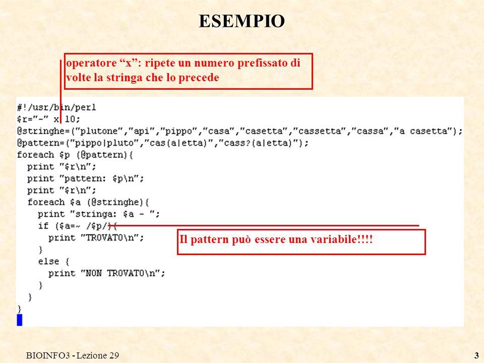 3 ESEMPIO operatore x: ripete un numero prefissato di volte la stringa che lo precede Il pattern può essere una variabile!!!!