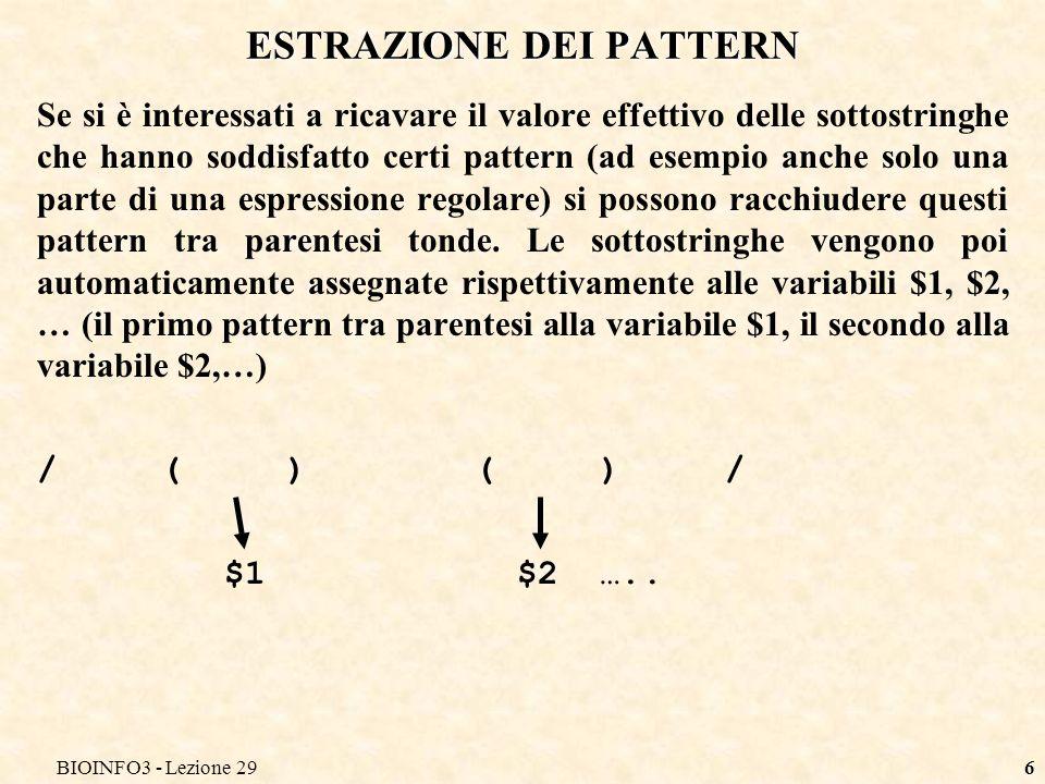 BIOINFO3 - Lezione 296 ESTRAZIONE DEI PATTERN Se si è interessati a ricavare il valore effettivo delle sottostringhe che hanno soddisfatto certi patte
