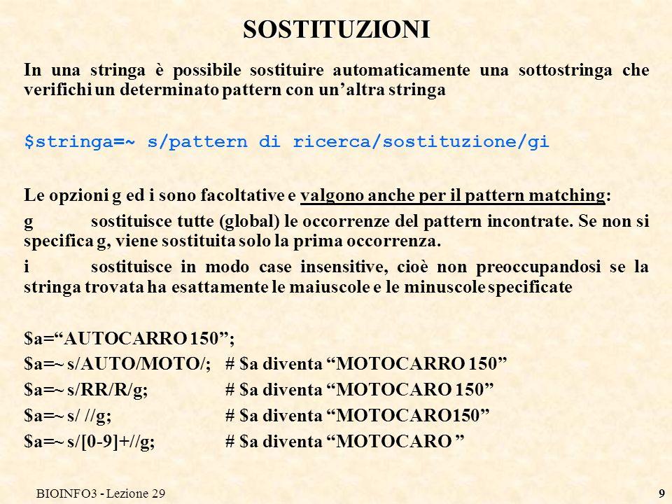 BIOINFO3 - Lezione 2910 ESERCIZI Rimuovere dalla stringa $b tutte le occorrenze dei caratteri di spaziatura Sb=~ s/\s//g; (N.B.