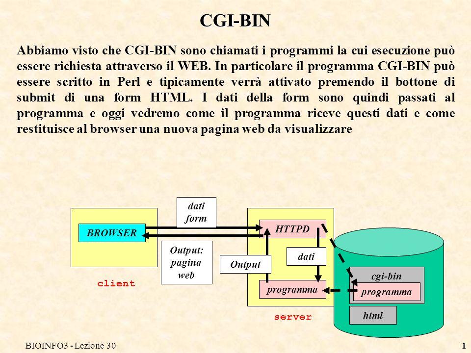 BIOINFO3 - Lezione 301 CGI-BIN Abbiamo visto che CGI-BIN sono chiamati i programmi la cui esecuzione può essere richiesta attraverso il WEB.