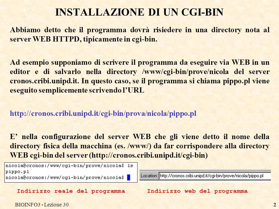 BIOINFO3 - Lezione 302 INSTALLAZIONE DI UN CGI-BIN Abbiamo detto che il programma dovrà risiedere in una directory nota al server WEB HTTPD, tipicamente in cgi-bin.