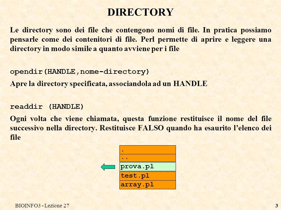 BIOINFO3 - Lezione 273 DIRECTORY Le directory sono dei file che contengono nomi di file.