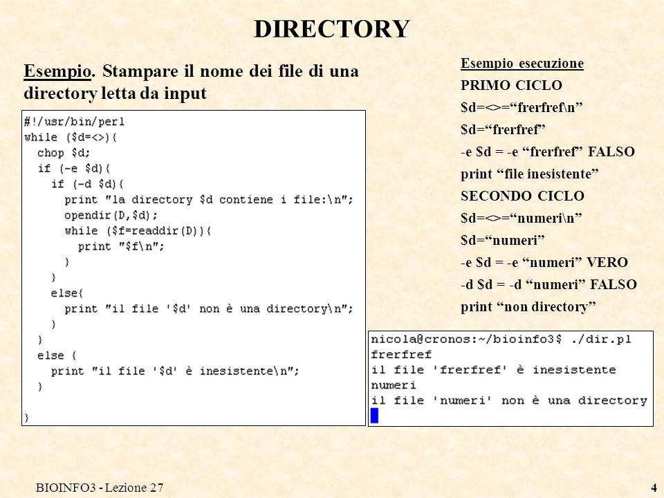 BIOINFO3 - Lezione 274 DIRECTORY Esempio esecuzione PRIMO CICLO $d=<>=frerfref\n $d=frerfref -e $d = -e frerfref FALSO print file inesistente SECONDO CICLO $d=<>=numeri\n $d=numeri -e $d = -e numeri VERO -d $d = -d numeri FALSO print non directory Esempio.