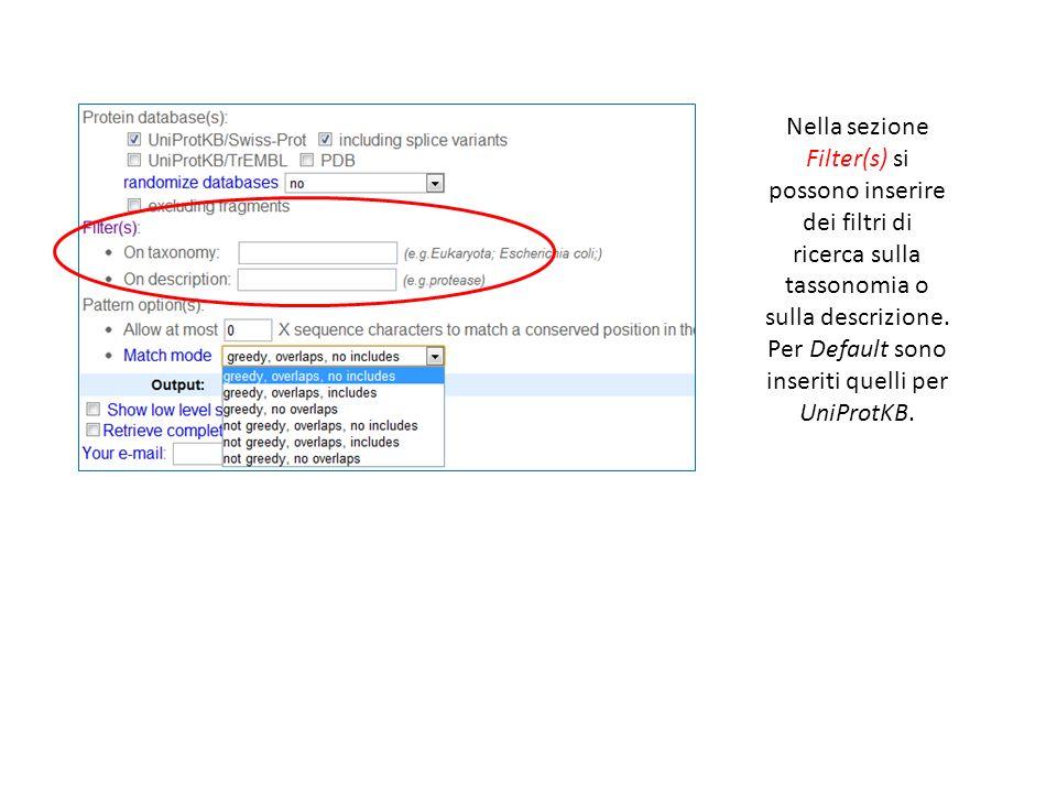 Nella sezione Filter(s) si possono inserire dei filtri di ricerca sulla tassonomia o sulla descrizione. Per Default sono inseriti quelli per UniProtKB