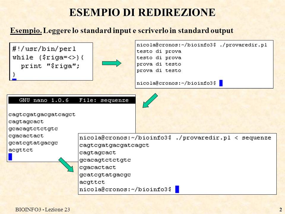 BIOINFO3 - Lezione 232 ESEMPIO DI REDIREZIONE Esempio. Leggere lo standard input e scriverlo in standard output
