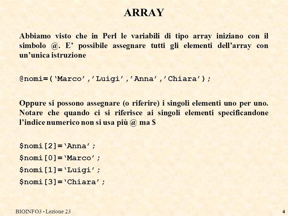 BIOINFO3 - Lezione 234 Abbiamo visto che in Perl le variabili di tipo array iniziano con il simbolo @.