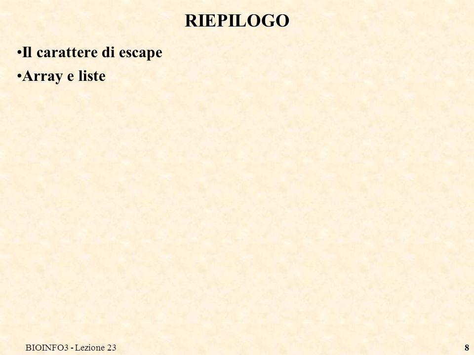 BIOINFO3 - Lezione 238 RIEPILOGO Il carattere di escape Array e liste