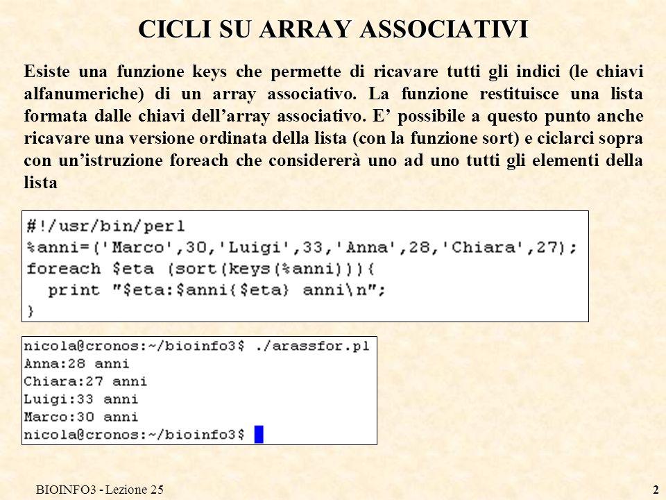 BIOINFO3 - Lezione 252 CICLI SU ARRAY ASSOCIATIVI Esiste una funzione keys che permette di ricavare tutti gli indici (le chiavi alfanumeriche) di un array associativo.