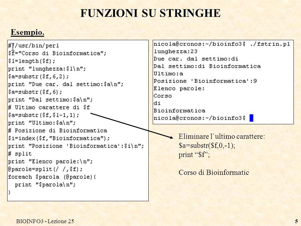 BIOINFO3 - Lezione 255 FUNZIONI SU STRINGHE Esempio. Eliminare l`ultimo carattere: $a=substr($f,0,-1); print $f; Corso di Bioinformatic