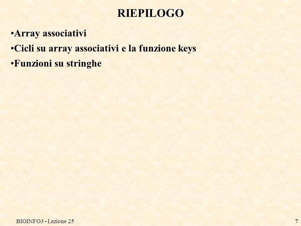 BIOINFO3 - Lezione 257 RIEPILOGO Array associativi Cicli su array associativi e la funzione keys Funzioni su stringhe