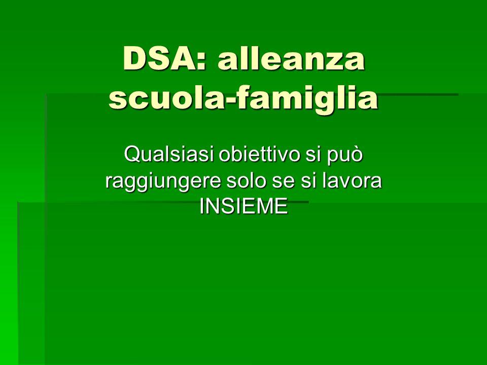 DSA: alleanza scuola-famiglia Qualsiasi obiettivo si può raggiungere solo se si lavora INSIEME