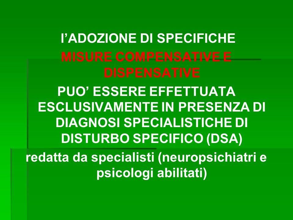 lADOZIONE DI SPECIFICHE MISURE COMPENSATIVE E DISPENSATIVE PUO ESSERE EFFETTUATA ESCLUSIVAMENTE IN PRESENZA DI DIAGNOSI SPECIALISTICHE DI DISTURBO SPECIFICO (DSA) redatta da specialisti (neuropsichiatri e psicologi abilitati)