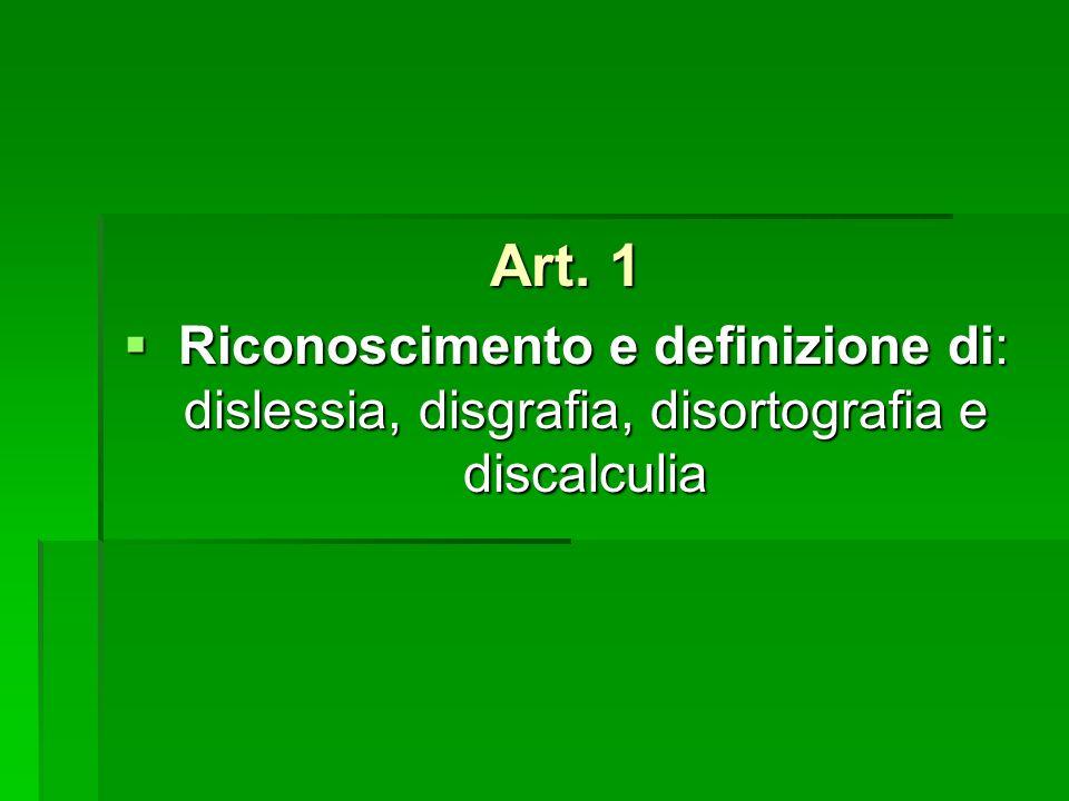 Art. 1 Riconoscimento e definizione di: dislessia, disgrafia, disortografia e discalculia Riconoscimento e definizione di: dislessia, disgrafia, disor