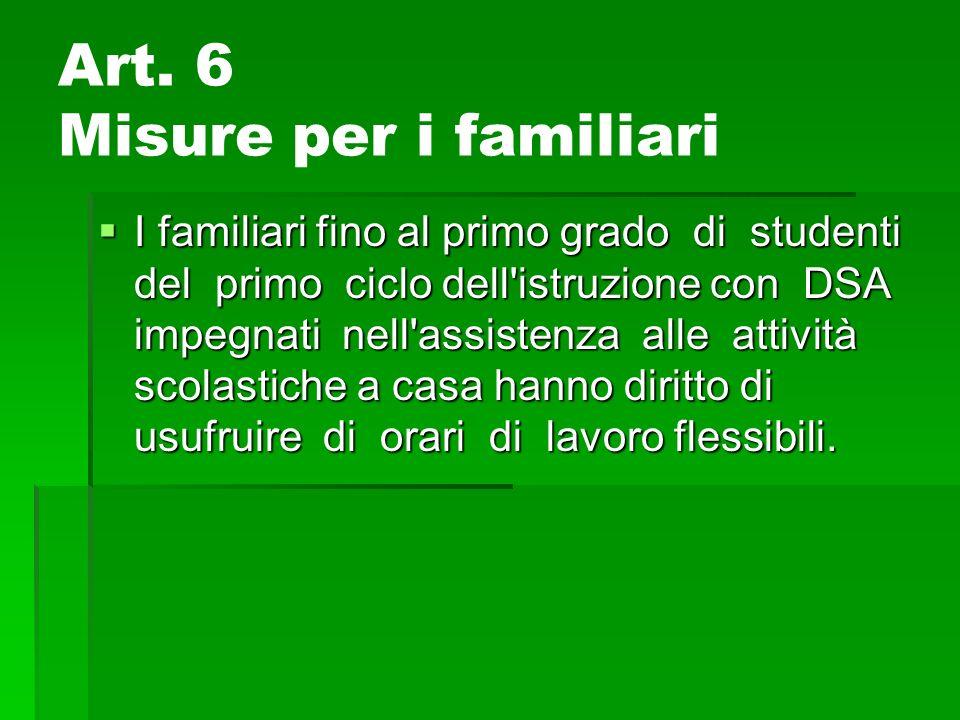 Art. 6 Misure per i familiari I familiari fino al primo grado di studenti del primo ciclo dell'istruzione con DSA impegnati nell'assistenza alle attiv