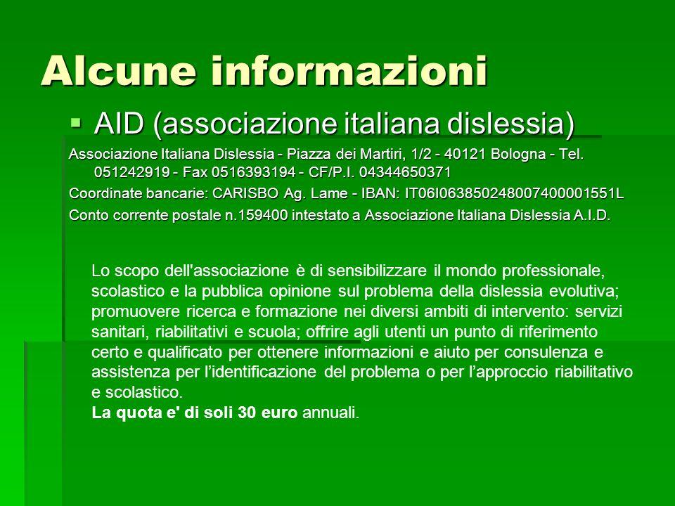 Alcune informazioni AID (associazione italiana dislessia) AID (associazione italiana dislessia) Associazione Italiana Dislessia - Piazza dei Martiri, 1/2 - 40121 Bologna - Tel.